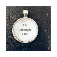 The struggle is real quote necklace
