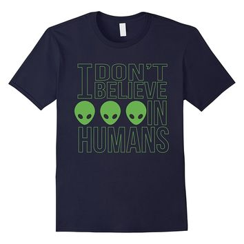 Aliens T-Shirt: I Don't Believe In Humans