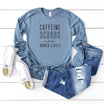 Caffeine Scrubs and Rubber Gloves   Long Sleeve Graphic Tee