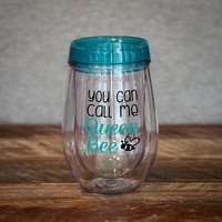 You Can Call Me Queen Bee Stemless Wine Glass / Insulated Tumbler