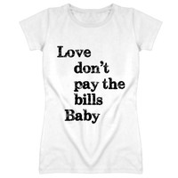 Love Don't Pay The Bills Baby T-shirt (G)