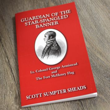 Guardian of the Star-Spangled Banner: Lt. Colonel George Armistead and The Fort McHenry Flag / Book