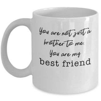Not Just a Brother - My Best Friend ~ Coffee Mug Gift for Sibling