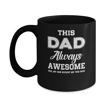 Funny Fathers Day Gift From Son Dad Always Awesome Mug