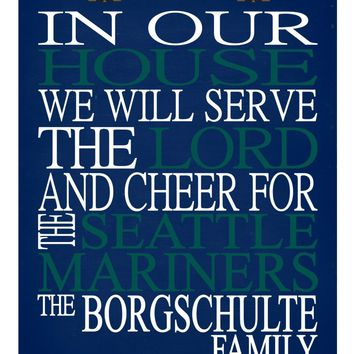 In Our House We Will Serve The Lord And Cheer for The Seattle Mariners Personalized Christian Print - sports art - multiple sizes