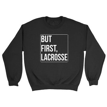But first lacrosse, lacrosse day, game day, sport gift ideas, team Crewneck Sweatshirt