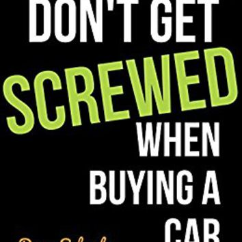 Don't Get Screwed When Buying a Car (Screwed Guides Collection - How to Buy a Car & Save Time and Money Book 1) Kindle Edition