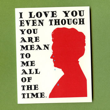 MEAN TO ME   Funny Valentine Card  Crying Woman by seasandpeas