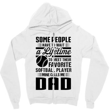 Some People Have To Wait a Lifetime To Meet Their Favorite Softball Zipper Hoodie