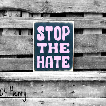 Wood Sign - Stop The Hate - Equality - Kindness