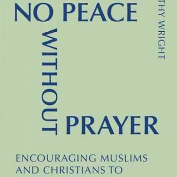 No Peace Without Prayer: Encouraging Muslims and Christians to Pray Together: A Benedictine Approach