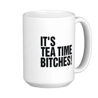 It's Tea Time Bitches! Coffee Mug from Zazzle.com