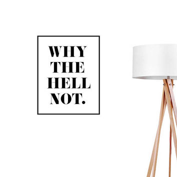 Why The Hell Not Wall Decal, Typography Wall Sticker, Typography Decal, Office Decor, Bedroom Wall Decal, Livingroom Wall Decal, Office Art