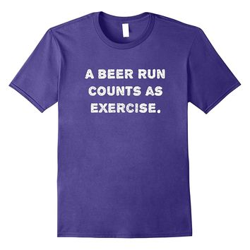 """""""A beer run counts as exercise."""" funny beer workout t-shirt"""