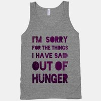 I'm Sorry for the Things I Have Said Out of Hunger