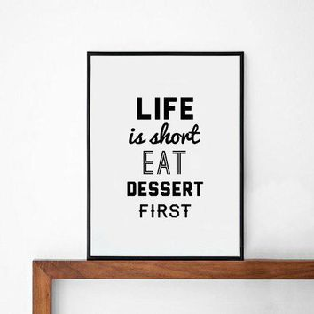 Dessert Poster Print Typography Art Wall Decor Mottos Handwritten Life Is Short Eat Dessert First Words Inspirational Printmaking