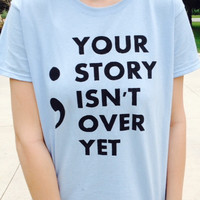 Your story isn't over yet with semicolon ;