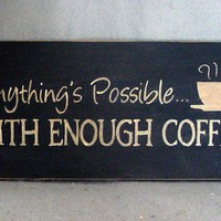 Anythings Possible With Enough Coffee Sign by icehousecrafts