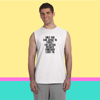 Only God Can Judge Ya Forget The Haters... Sleeveless T-shirt