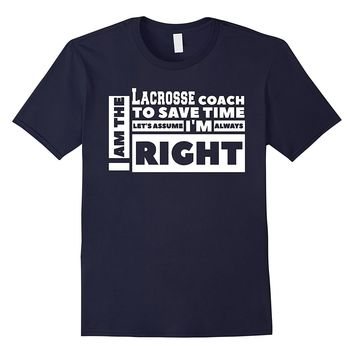 I am the Lacrosse Coach Lets Assume I'm Always Right T-Shirt