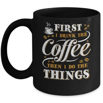 VONJE2 First I Drink The Coffee Then I Do The Things Mug