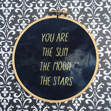 You Are The Sun Moon Stars Quote Hand Embroidery Hoop Moon Lunar Art Universe Art Space Art Solar System Constellation Hoop Art Stars Moon