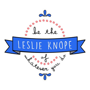 Be the Leslie Knope of Whatever You Do - Red, White & Blue by racheladditon