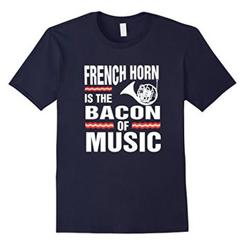 French Horn is the Bacon of Music T-Shirt Marching Band Gift