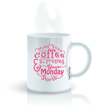 May Your Coffee Be Strong And Your Monday Short 2 Coffee Mug