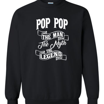 Pop Pop the man the myth the legend sweatshirt birthday father's day Christmas xmas gift ideas for him