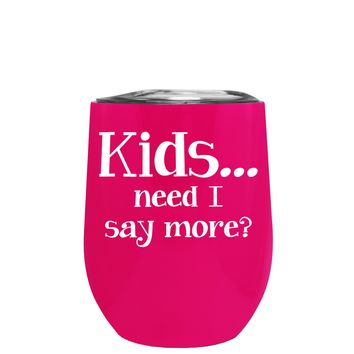 Kids, Need I Say More on Hot Pink 12 oz Stemless Wine Tumbler