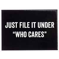 Just File It Under 'Who Cares' Magnet in Black and White Lettering