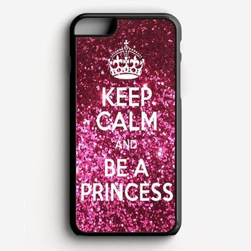 Keep Calm And Be A Princess iPhone 8 Plus Case