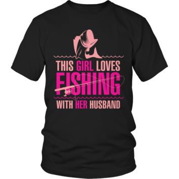 Limited Edition Shirt - This Girl Loves Fishing With Her Husband