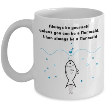 Always Be Yourself Unless You Can Be a Mermaid Coffee Mug, Gifts for Mermaid Lovers, 11oz