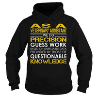 As a Veterinary Assistant - We Do Precision Guess Work