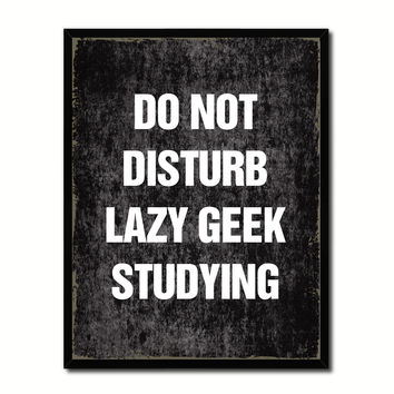Do Not Disturb Lazy Geek Studying Funny Typo Sign 17009 Picture Frame Gifts Home Decor Wall Art Canvas Print