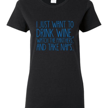 I just want to drink wine Watch the Panthers And Take Naps T Shirt Ladies Mens Styles Playoffs Carolina football