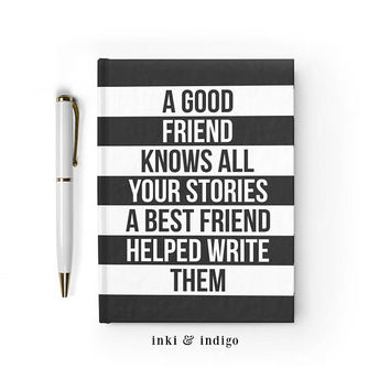 A Good Friend Knows All Your Stories, Writing Journal, Hardcover Notebook, Sketchbook, Diary, Best Friend Gift, Blank or Lined, Black White