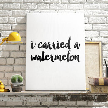 "Home and living Wall Decor ""I Carried A Watermelon"" Dirty Dancing Quote Movie Quote Typography art Wall ArtWork Printable Quotes Movie art"