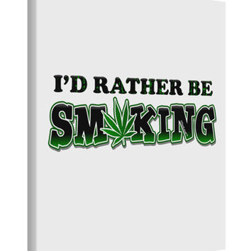 I'd Rather Be Smoking Printed Canvas Art Portrait - Choose Size
