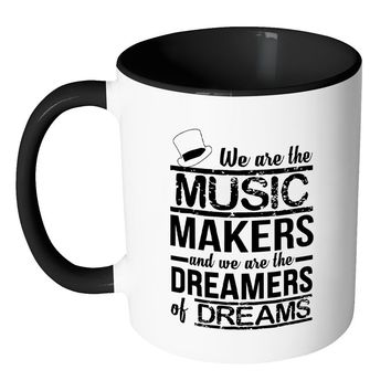 Musician Mug We Are The Music Makers And We Are White 11oz Accent Coffee Mugs