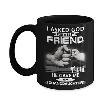 I Asked God For A Best Friend He Gave Me My Three Granddaughters Mug