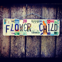 Flower child. Hippie. License playe art. Teen. Homedecor. Garage sign. Recycled. Fun. Birthday. For her