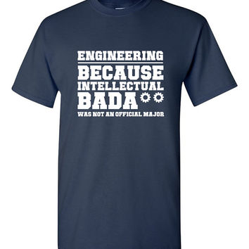 Funny Engineering Shirt Intellectual Badass College University Mens Ladies Womens Great Gift Idea Funny Shirt Trendy Modern Humor B-432