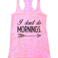 I Don't Do Mornings Burnout Tank Top By Funny Threadz