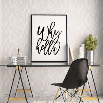 PRINTABLE Art,WHY HELLO,Hello There Handsome,Hello Gorgeous,Office Decor,Wall Art,Office Desk,Love Quote,Modern Wall Art,Hand Lettering