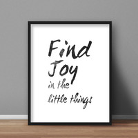 Typography Printable poster, Black and White Wall Art 'Find Joy in the Little Things' 8x10 digital download, home decor, office quotes