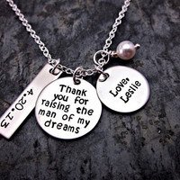 Thank you for raising the man of my dreams - Love, Name - Date - Birthstone - Personalized Hand Stamped Necklace