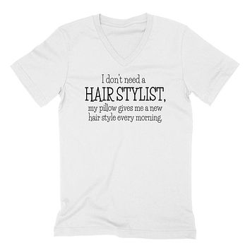 I don't need a hair stylist my pillow gives me a new hair style every morning funny cool V Neck T Shirt